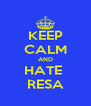 KEEP CALM AND HATE  RESA - Personalised Poster A4 size