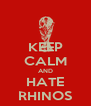 KEEP CALM AND HATE RHINOS - Personalised Poster A4 size
