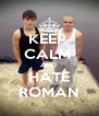 KEEP  CALM  AND  HATE ROMAN - Personalised Poster A4 size