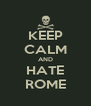 KEEP CALM AND HATE ROME - Personalised Poster A4 size