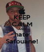 KEEP CALM AND hate Safouane! - Personalised Poster A4 size