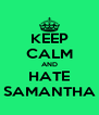 KEEP CALM AND HATE SAMANTHA - Personalised Poster A4 size