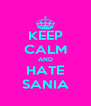 KEEP CALM AND HATE SANIA - Personalised Poster A4 size