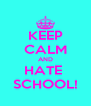 KEEP CALM AND HATE  SCHOOL! - Personalised Poster A4 size