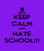 KEEP CALM AND HATE SCHOOL!!! - Personalised Poster A4 size