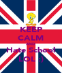 KEEP CALM AND Hate School LOL :) - Personalised Poster A4 size