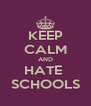 KEEP CALM AND HATE  SCHOOLS - Personalised Poster A4 size