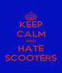 KEEP CALM AND HATE SCOOTERS - Personalised Poster A4 size