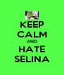 KEEP CALM AND HATE SELINA - Personalised Poster A4 size