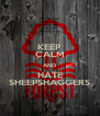 KEEP CALM AND HATE SHEEPSHAGGERS - Personalised Poster A4 size