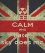 KEEP CALM AND hate  sky does mc - Personalised Poster A4 size