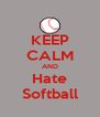 KEEP CALM AND Hate Softball - Personalised Poster A4 size
