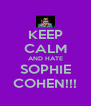 KEEP CALM AND HATE SOPHIE COHEN!!! - Personalised Poster A4 size