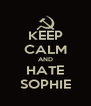 KEEP CALM AND HATE SOPHIE - Personalised Poster A4 size
