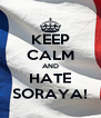KEEP CALM AND HATE SORAYA! - Personalised Poster A4 size