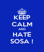 KEEP CALM AND HATE SOSA ! - Personalised Poster A4 size