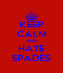 KEEP CALM AND HATE SPADES - Personalised Poster A4 size