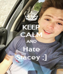KEEP CALM AND Hate Stacey ;] - Personalised Poster A4 size