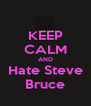 KEEP CALM AND Hate Steve Bruce - Personalised Poster A4 size