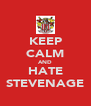 KEEP CALM AND HATE STEVENAGE - Personalised Poster A4 size