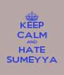 KEEP CALM AND HATE SUMEYYA - Personalised Poster A4 size