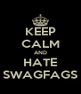 KEEP CALM AND HATE SWAGFAGS - Personalised Poster A4 size
