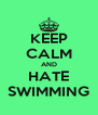 KEEP CALM AND HATE SWIMMING - Personalised Poster A4 size