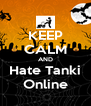 KEEP CALM AND Hate Tanki Online - Personalised Poster A4 size