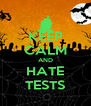KEEP CALM AND HATE TESTS - Personalised Poster A4 size