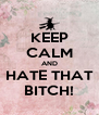 KEEP CALM AND HATE THAT BITCH! - Personalised Poster A4 size