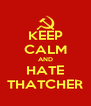 KEEP CALM AND HATE THATCHER - Personalised Poster A4 size