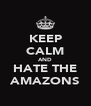 KEEP CALM AND HATE THE AMAZONS - Personalised Poster A4 size