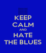 KEEP CALM AND HATE THE BLUES - Personalised Poster A4 size