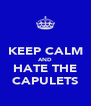 KEEP CALM AND HATE THE CAPULETS - Personalised Poster A4 size