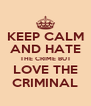 KEEP CALM AND HATE THE CRIME BUT LOVE THE CRIMINAL - Personalised Poster A4 size