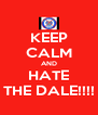KEEP CALM AND HATE THE DALE!!!! - Personalised Poster A4 size