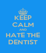 KEEP CALM AND HATE THE DENTIST - Personalised Poster A4 size