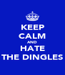 KEEP CALM AND HATE THE DINGLES - Personalised Poster A4 size