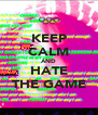 KEEP CALM AND HATE THE GAME - Personalised Poster A4 size