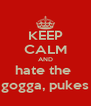 KEEP CALM AND hate the  gogga, pukes - Personalised Poster A4 size