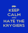 KEEP CALM AND HATE THE KRYGIERS - Personalised Poster A4 size