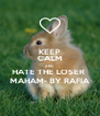 KEEP CALM AND HATE THE LOSER  MAHAM- BY RAFIA - Personalised Poster A4 size