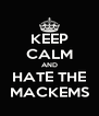 KEEP CALM AND HATE THE MACKEMS - Personalised Poster A4 size