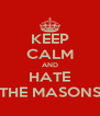 KEEP CALM AND HATE THE MASONS - Personalised Poster A4 size