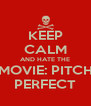 KEEP CALM AND HATE THE MOVIE: PITCH PERFECT - Personalised Poster A4 size