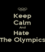 Keep Calm And Hate  The Olympics - Personalised Poster A4 size