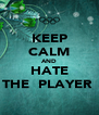 KEEP CALM AND HATE THE  PLAYER  - Personalised Poster A4 size