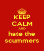KEEP CALM AND hate the scummers - Personalised Poster A4 size