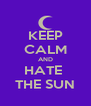 KEEP CALM AND HATE  THE SUN - Personalised Poster A4 size