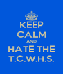 KEEP CALM AND HATE THE T.C.W.H.S. - Personalised Poster A4 size